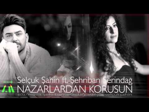"""Selçuk Şahin Ft. Şehriban Serindağ """"Nazarlardan Korusun"""" ( Single )"""
