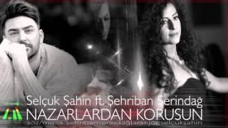 Selçuk Şahin ft. Şehriban Serindağ quot;Nazarlardan Korusunquot; ( Single )