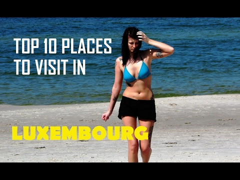 top 10 places to visit in Luxembourg - 10 Things To Do in Lu