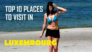 top 10 places to visit in Luxembourg - 10 Things To Do in Luxembourg | Top Attractions Travel Guide