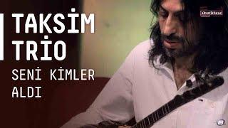 Taksim Trio - Seni Kimler Aldı [Sezen Aksu Cover] / #akustikhane #sesiniac