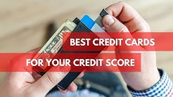 BEST CREDIT CARDS FOR YOUR CREDIT SCORE