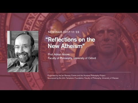 """Prof. Adrian Moore - """"Reflections on the New Atheism """""""