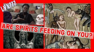 Are spirits feeding on you? | Travis Magus | LVX777