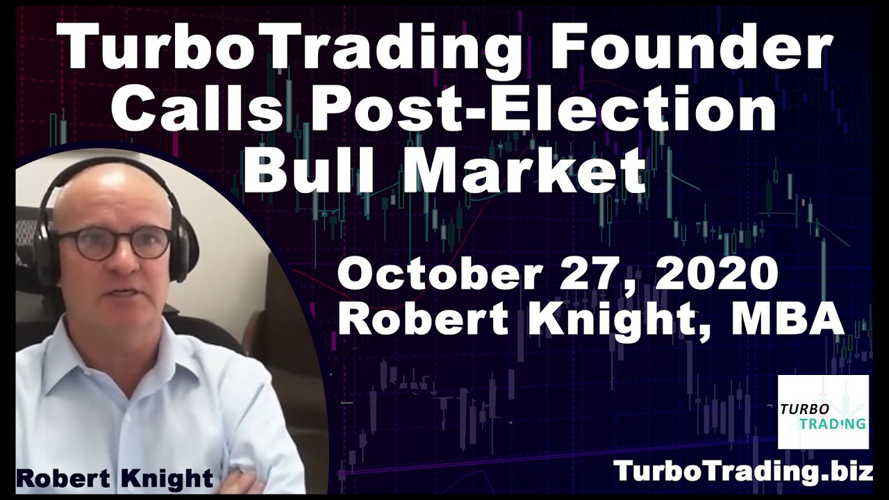 Video: TurboTrading Founder Robert Knight Calls the Post-Election Bull Market On 10/27/2020