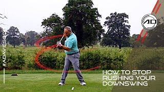 How To Stop Rushing Your Downswing In Golf