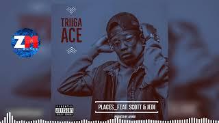 Triiga Ace Ft  Scott & Jedi - Places (Audio) | ZedMusic | Zambian Music 2018