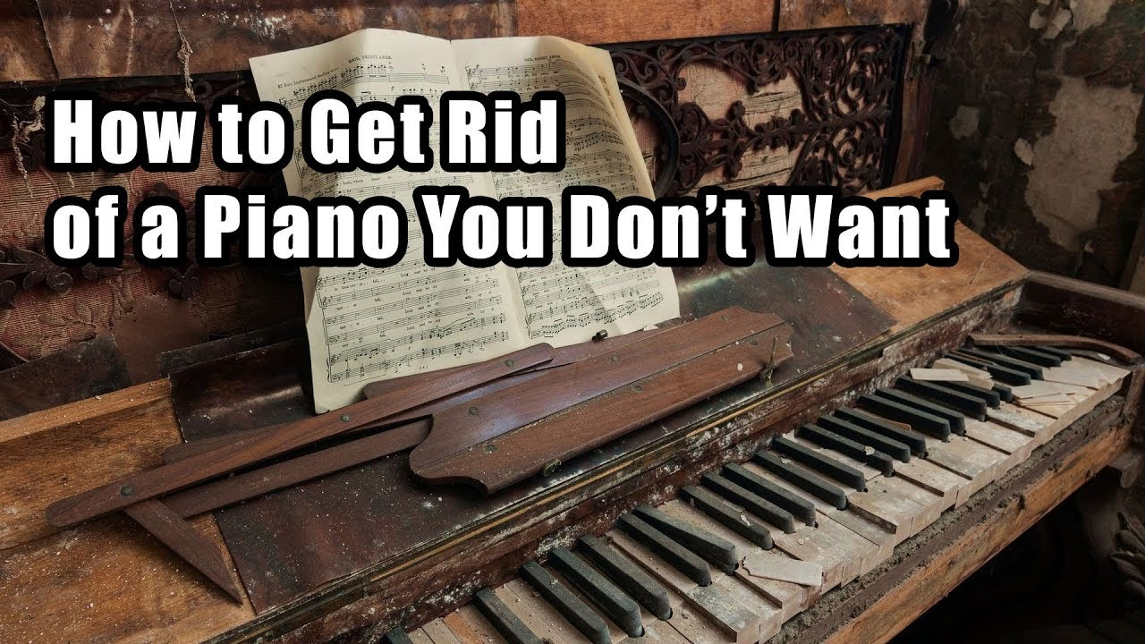 How to Get Rid of a Piano You Dont Want  YouTube