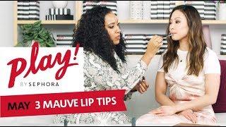 3 Mauve Lip Tips | PLAY! by SEPHORA