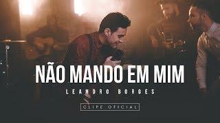 Baixar Leandro Borges - Não mando em mim (Lançamento 2018)