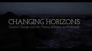 Changing Horizons; Coastal Change and The Fishing Industry in Holderness.