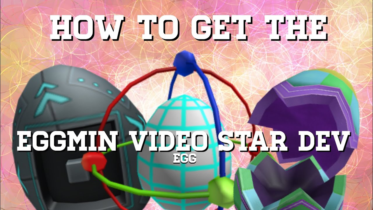 How To Get Video Star Egg In Roblox 2020 How To Get The Eggmin Developer And Video Star Egg Roblox 2020