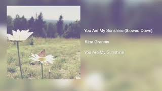 You Are My Sunshine (Slowed Down) // Kina Grannis