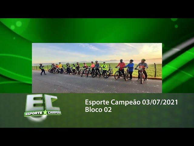 Esporte Campeão 03/07/2021 - Bloco 02