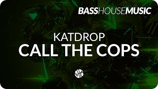 Katdrop - Call The Cops