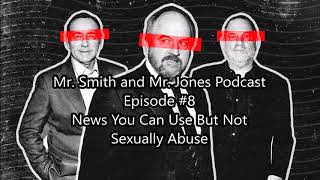 Mr. Smith and Mr. Jones Podcast #8: News You Can Use But Not Sexually Abuse