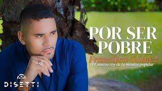 """Video Por ser pobre - Francisco Gómez """"El Nuevo Rey de La Música Popular"""" [AUDIO] download MP3, 3GP, MP4, WEBM, AVI, FLV Agustus 2018"""