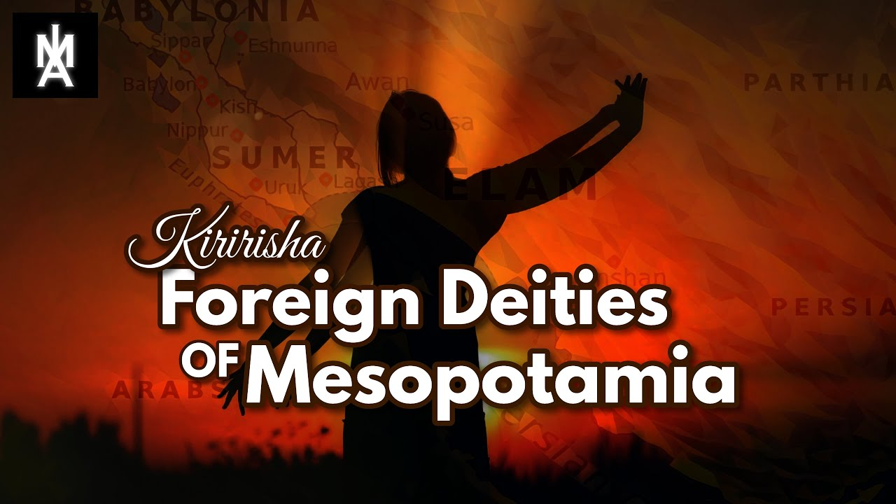 Kiririsha the Great [Foreign gods of Ancient Mesopotamia]