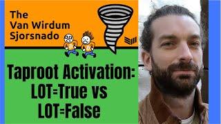 Taproot Activation and LOT=True vs LOT=False - The Van Wirdum Sjorsnado 29 - Bitcoin Magazine