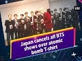 Japan cancels all BTS shows over atomic bomb T-shirt