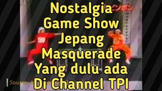 Ingat Masquerade? Game show Jepang yang unik dan lucu (Japanese game show)