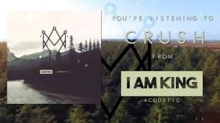 I Am King - Crush (Acoustic)