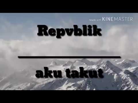 Repvblik - Aku Takut ( Lyric Video)