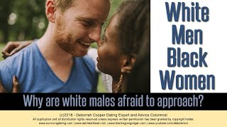 INTERRACIAL DATING - White Men Black Women: Why White Guys Don't  Approach