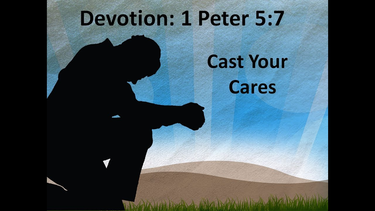 June 17, 2020  1Peter 5:7  Cast Your Cares