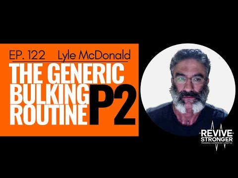 122: Lyle McDonald - The Generic Bulking Routine Part 2