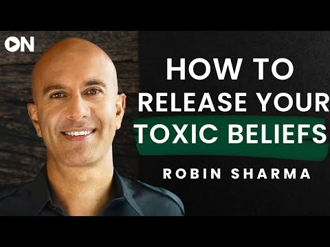 Robin Sharma: ON How To Release Your Toxic Beliefs & Getting Back To Your Higher Nature