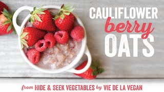 Cauli-Berry Oats from Hide and Seek Vegetables