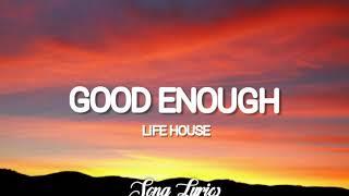 Life House - Good Enough ( Lyrics ) 🎵