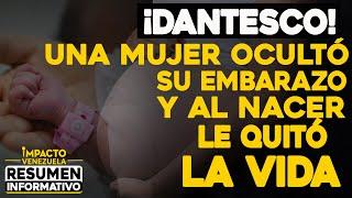 ¡Dantesco! Una mujer ocultó su embarazo y al nacer le quitó la vida | 🔴  NOTICIAS VENEZUELA