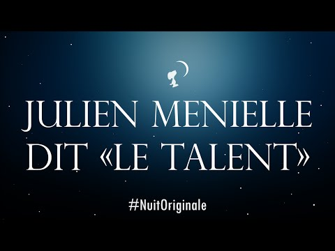 Julien Ménielle. Le Talent. - 07h - La 3ème #NuitOriginale