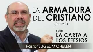 """""""LA ARMADURA DEL CRISTIANO"""", parte 1   Pastor Sugel Michelén. Predicaciones, estudios bíblicos."""