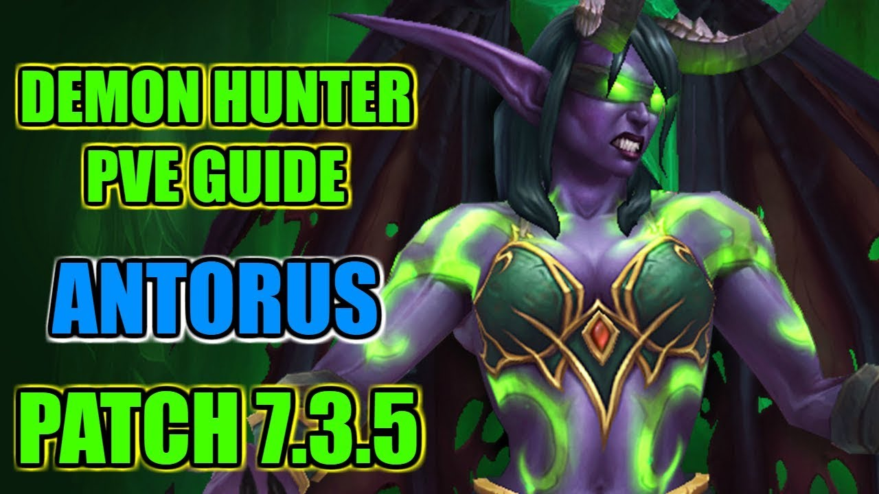 7 3 5 Havoc Demon Hunter Pve Guide Tier 21 Antorus Youtube