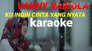 VANNY VABIOLA - (karaoke) KU INGIN CINTA YANG NYATA