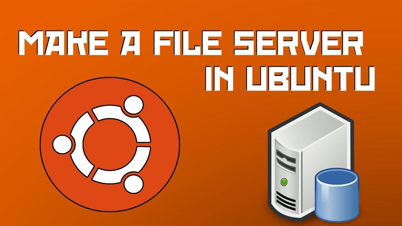 Make Your Own File Server! [Ubuntu Server 17 10]