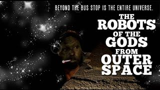 The Robots of the Gods from Outer Space -1999 (Clip)