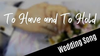WEDDING SONG: To Have And To Hold (with lyrics)