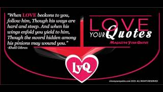 When LOVE beckons to you, follow him - loveyourquotes