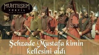 Şehzade Mustafa kimin kellesini aldı - Muhteşem Yüzyıl 91.Bölüm
