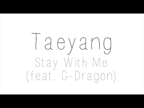 Taeyang - Stay With Me feat. G-Dragon Hangul / Romanized / English Lyrics