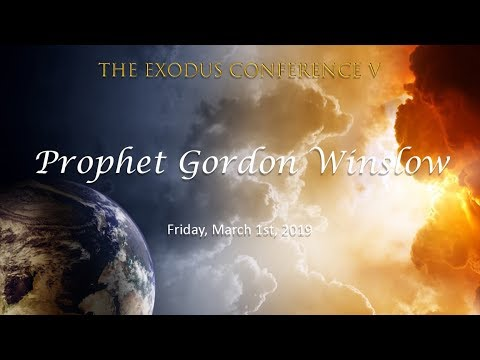Prophet Gordon Winslow – Exodus Conference V – Friday, March 1st, 2019