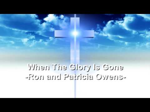 When The Glory Is Gone - Ron and Patricia Owens - Christian Song