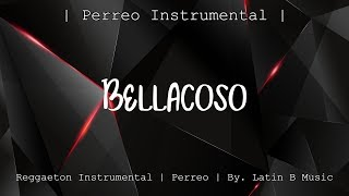 "BASE DE REGGAETON | ""BELLACOSO"" | PERREO INSTRUMENTAL | BEAT 2019 | By. Latin B Music"
