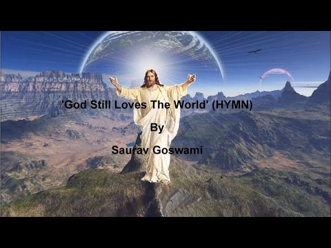 God Still Loves The World (HYMN) By Saurav Goswami With Lyrics
