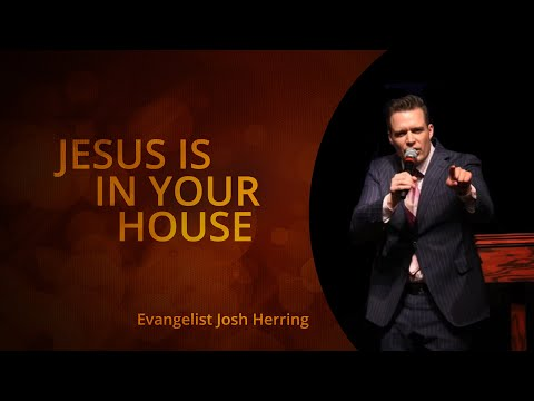 """ Jesus is in your house"" Josh Herring"