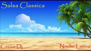 SalsaMix Classica/ Noche Latina By Cecco Dj